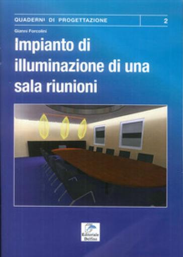 Impianti di illuminazione di una sala riunioni - Gianni Forcolini |