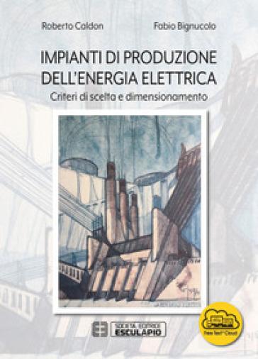 Impianti di produzione dell'energia elettrica. Criteri di scelta e dimensionamento - Roberto Caldon   Thecosgala.com