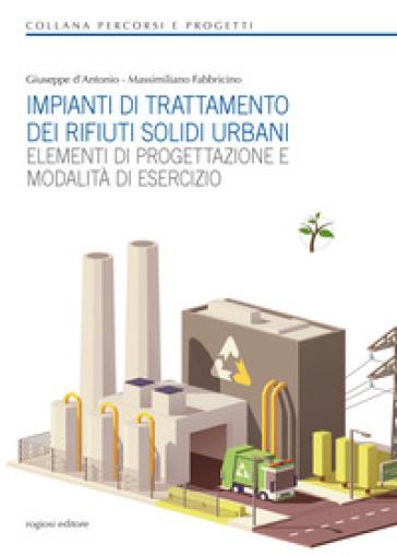 Impianti di trattamento dei rifiuti solidi urbani. Elementi di progettazione e modalità di esercizio