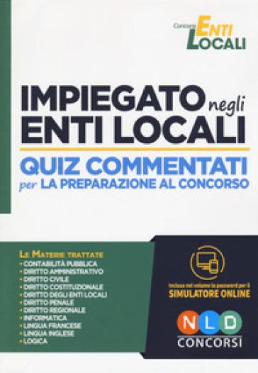 Impiegato negli enti locali. Quiz commentati per la preparazione al concorso. Con software di simulazione -  pdf epub
