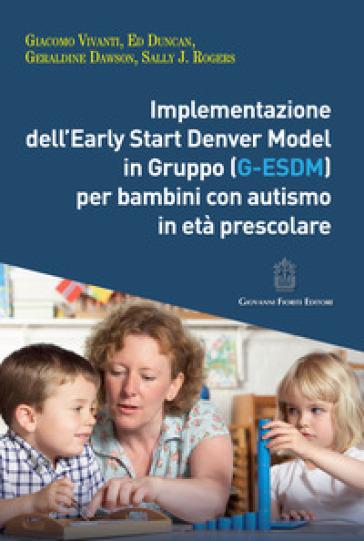 Implementazione dell'Early Start Denver Model in Gruppo (G-Esdm) per bambini con autismo in età prescolare - Giacomo Vivanti |