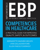 Implementing the Evidence-Based Practice (EBP) Competencies in Healthcare: A Practical Guide for Improving Quality, Safety, and Outcomes