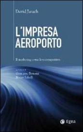 Impresa aeroporto. Il marketing come leva competitiva (L')