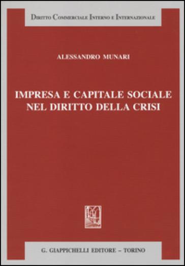 Impresa e capitale sociale nel diritto della crisi - Alessandro Munari |