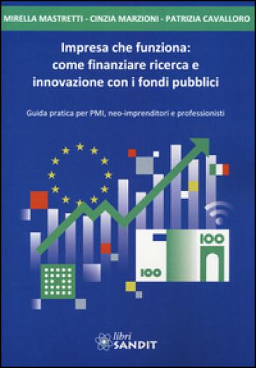 Impresa che funziona: come finanziare ricerca e innovazione con i fondi pubblici - Mirella Mastretti | Rochesterscifianimecon.com