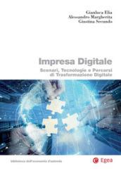 Impresa digitale. Scenari, tecnologie e percorsi di trasformazione digitale