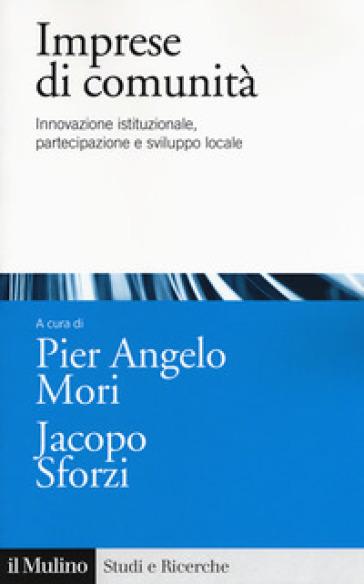 Imprese di comunità. Innovazione istituzionale, partecipazione e sviluppo locale - P. A. Mori pdf epub
