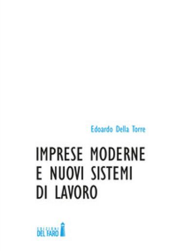 Imprese moderne e nuovi sistemi di lavoro - Edoardo Della Torre |