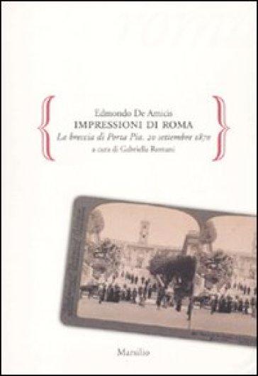 Impressioni di Roma. La breccia di Porta Pia. 20 settembre 1870 - Edmondo De Amicis | Jonathanterrington.com