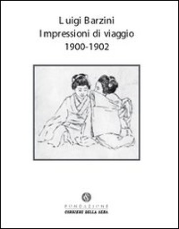 Impressioni di viaggio. 1900-1902. Ediz. illustrata - Luigi Barzini | Rochesterscifianimecon.com