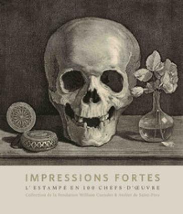 Impressions fortes. L'estampe en 100 chefs-d'oeuvre. Ediz. a colori - F. Rodari | Jonathanterrington.com