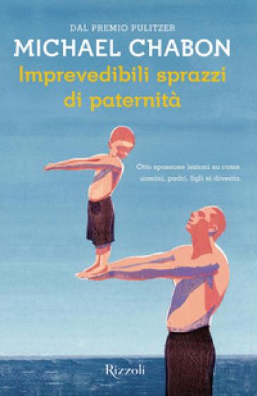 Imprevedibili sprazzi di paternità - Michael Chabon |