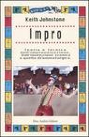Impro. Teoria e tecnica dell'improvvisazione. Dall'invenzione scenica a quella drammaturgica - Keith Johnstone   Thecosgala.com