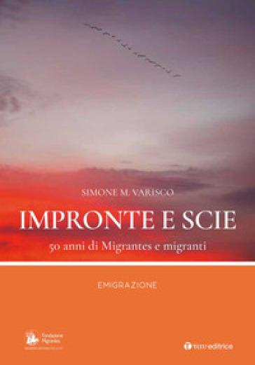 Impronte e scie. 50 anni di Migrantes e migranti. Emigrazione - Simone Varisco |