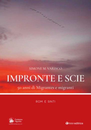 Impronte e scie. 50 anni di Migrantes e migranti. Rom e sinti - Simone Varisco |