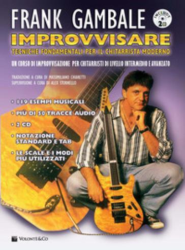 Improvvisare. Tecniche fondamentali per il chitarrista moderno. Con 2 CD-Audio - Frank Gambale | Ericsfund.org