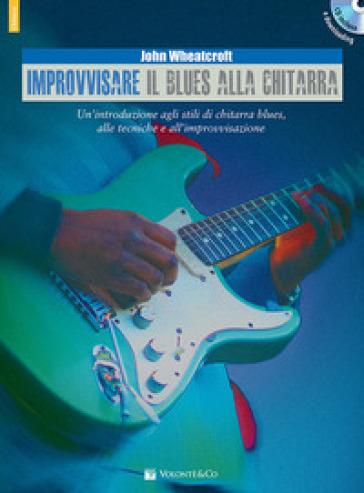 Improvvisare il blues alla chitarra. Con CD Audio - John Wheatcroft |