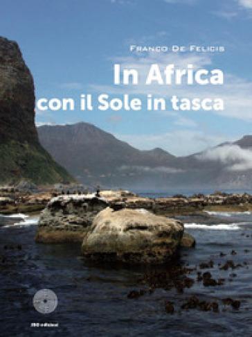 In Africa con il sole in tasca - Franco De Felicis |