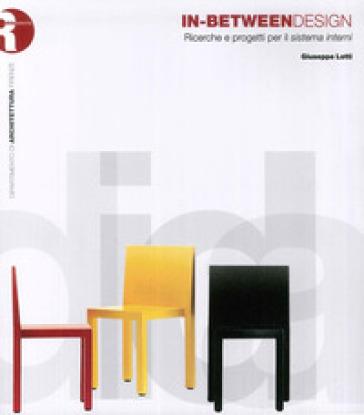 In-Between Design. Ricerche e progetti per il sistema interni - Giuseppe Lotti  