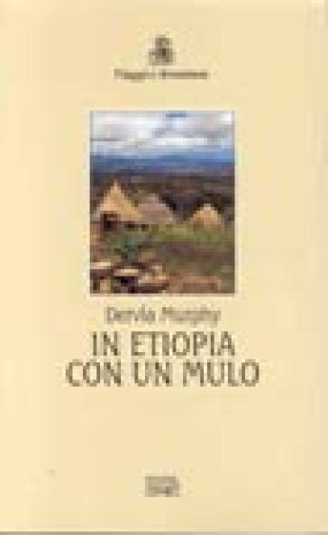 In Etiopia con un mulo - Dervla Murphy |