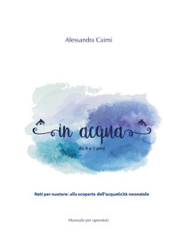 In acqua da 0 a 3 anni - Alessandra Caimi | Rochesterscifianimecon.com