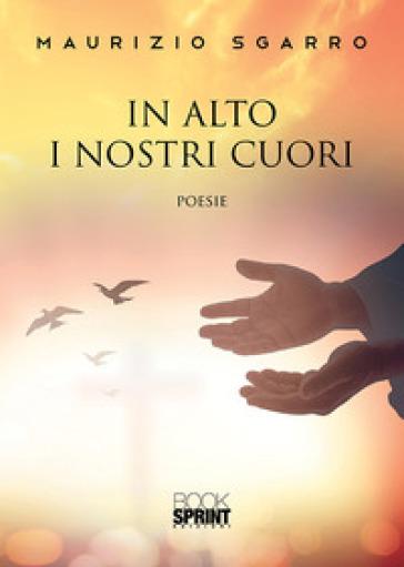 In alto i nostri cuori - Maurizio Sgarro |