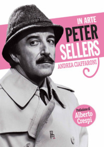 In arte Peter Sellers - Andrea Ciaffaroni pdf epub