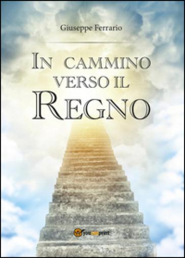 In cammino verso il Regno - Giuseppe Ferrario   Rochesterscifianimecon.com