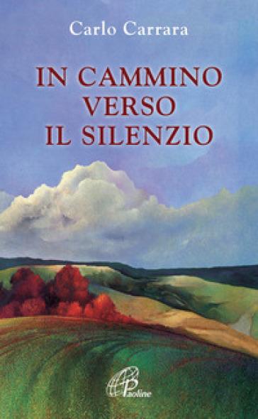 In cammino verso il silenzio - Carlo Carrara  