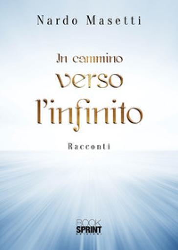 In cammino verso l'infinito - Nardo Masetti |