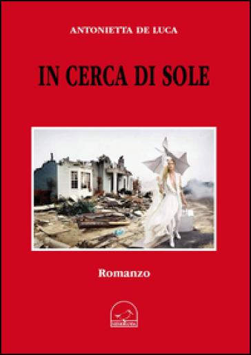 In cerca di sole - Antonietta De Luca |