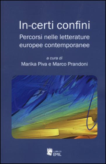 In-certi confini. Percorsi nelle letterature europee contemporanee - M. Piva | Rochesterscifianimecon.com