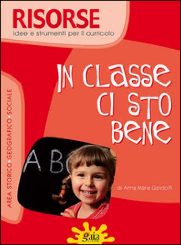 In classe ci sto bene - Anna Maria Gandolfi |