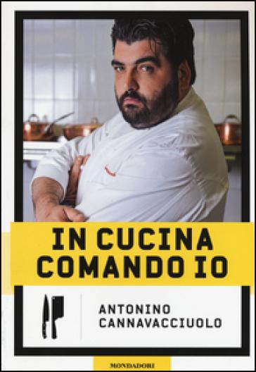 In cucina comando io - Antonino Cannavacciuolo |