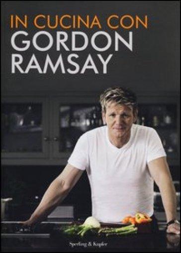 In cucina con gordon ramsay gordon ramsay libro mondadori store - A tavola con gordon ramsay ...