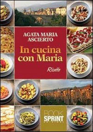 In cucina con Maria - Agata Maria Ascierto |
