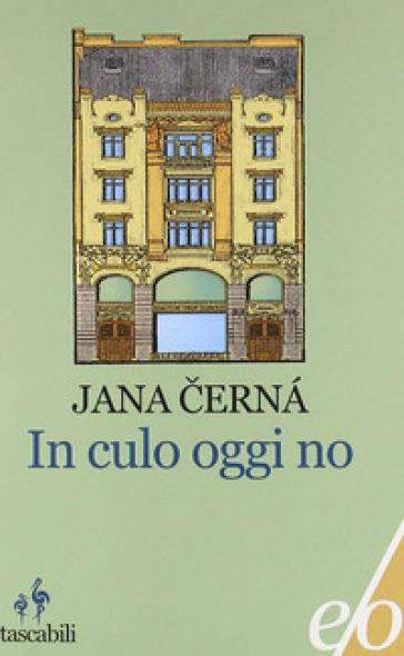 In culo oggi no - Jana Cernà | Thecosgala.com