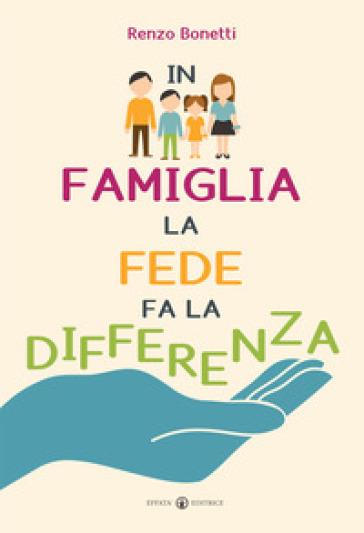 In famiglia la fede fa la differenza - Renzo Bonetti |
