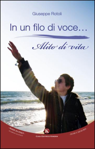 In un filo di voce... Alito di vita - Giuseppe Rotoli | Kritjur.org