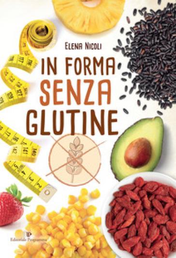 In forma senza glutine - Elena Nicoli | Rochesterscifianimecon.com
