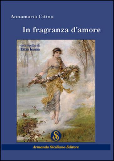 In fragranza d'amore - Annamaria Citino |
