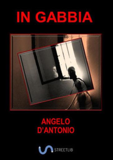In gabbia - Angelo D'Antonio  