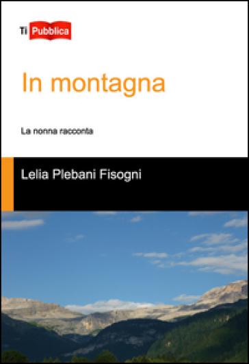 In montagna - Lelia Plebani Fisogni |