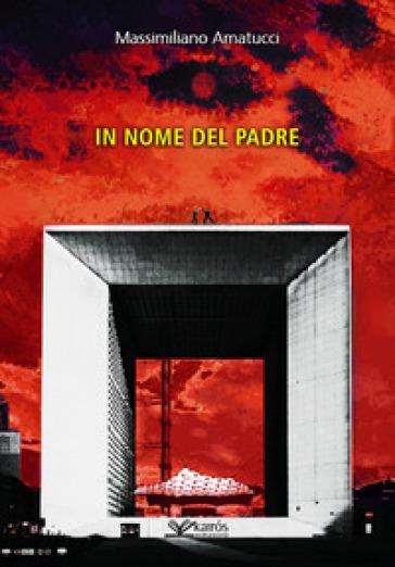 In nome del padre - Massimiliano Amatucci |