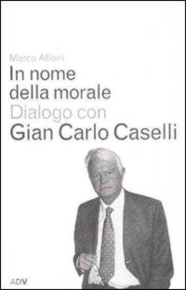 In nome della morale - Gian Carlo Caselli |