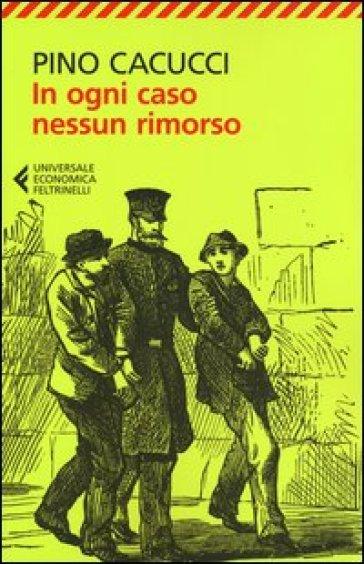 In ogni caso nessun rimorso - Pino Cacucci | Kritjur.org