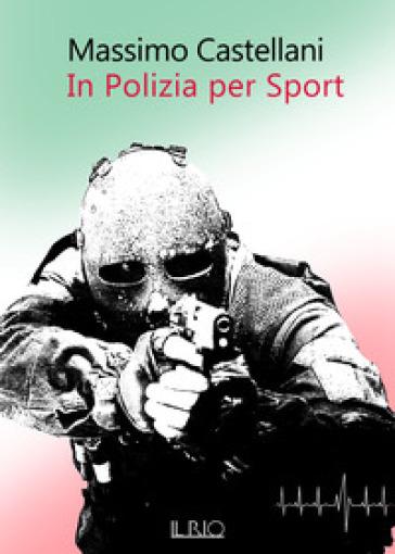 In polizia per sport - Massimo Castellani |