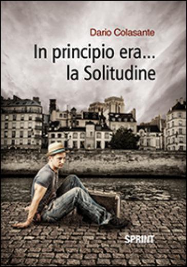 In principio era... la solitudine - Dario Colasante |
