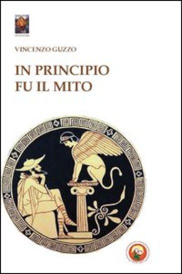 In principio fu il mito - Vincenzo Guzzo |