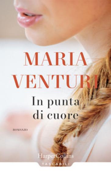 In punta di cuore - Maria Venturi |